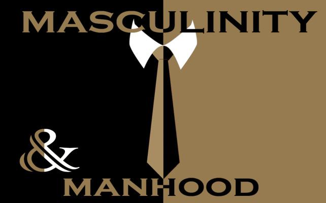 Masculinity & Manhood
