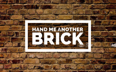 Hand Me Another Brick